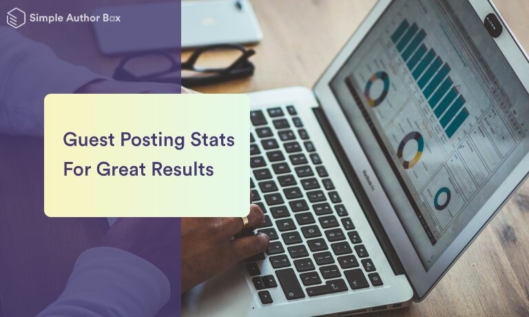 Most Important Guest Posting Stats For Achieving The Greatest Results