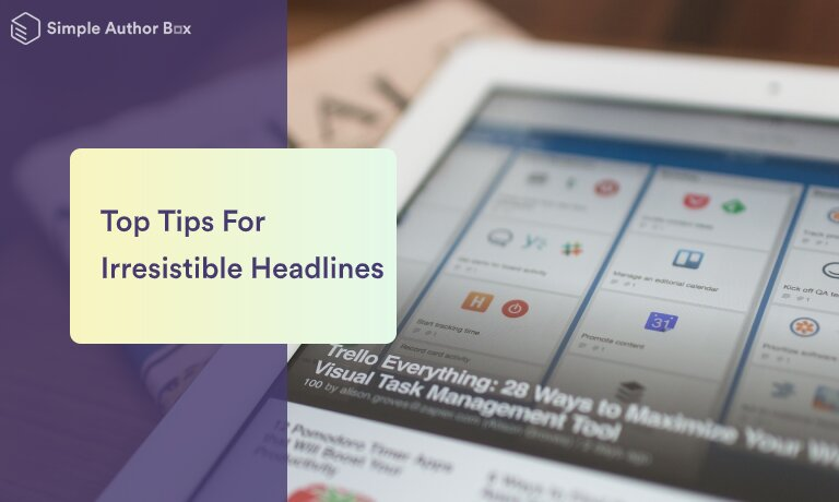 Top Tips For Writing Irresistible Headlines