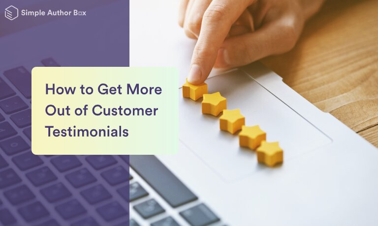 How to Get More Out of Your Customer Testimonials and Use Them to Lure in New Site Visitors