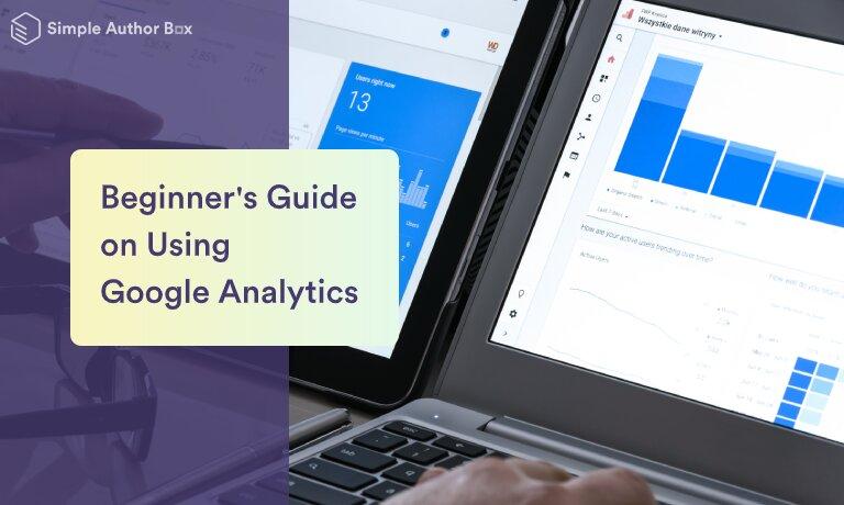 Beginner's Guide on Using Google Analytics