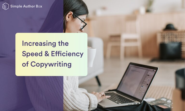 Quick and Easy Guide on Increasing the Speed and Efficiency of Your Copywriting Process