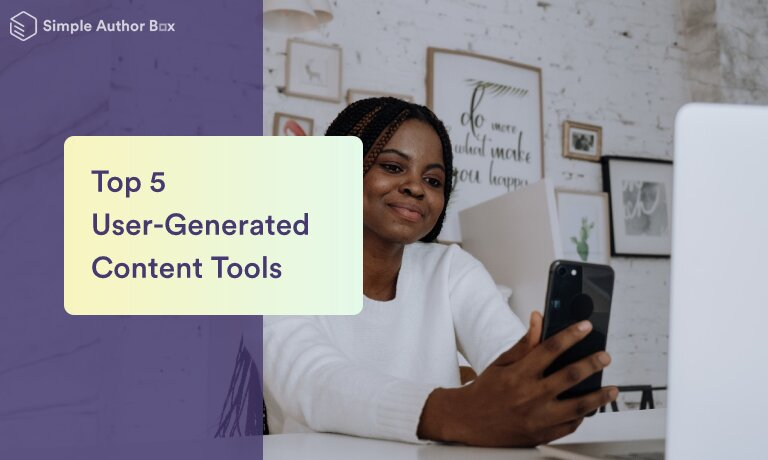 Top 5 User-Generated Content Tools That Will Help Provide Social Proof and Boost Brand Affinity