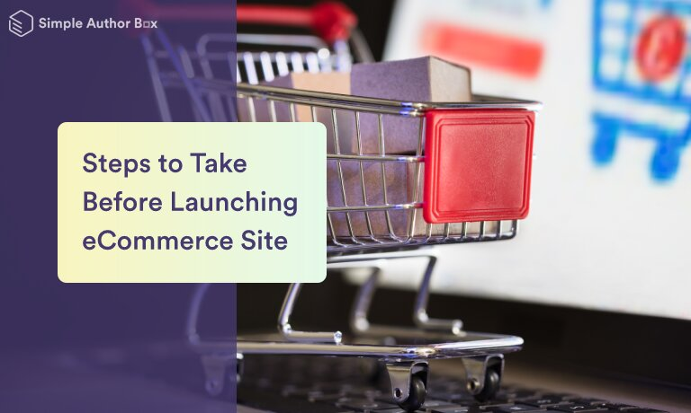 3 Steps You Have to Take Before Launching Your eCommerce Site to Make Sure It Starts Off on the Right Foot