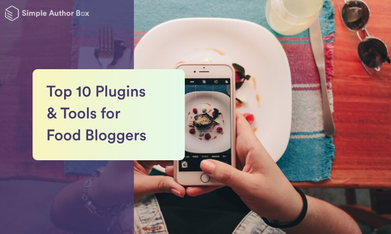 Top 10 Plugins & Tools for Food Bloggers That Will Make Being an Online Creator a Breeze