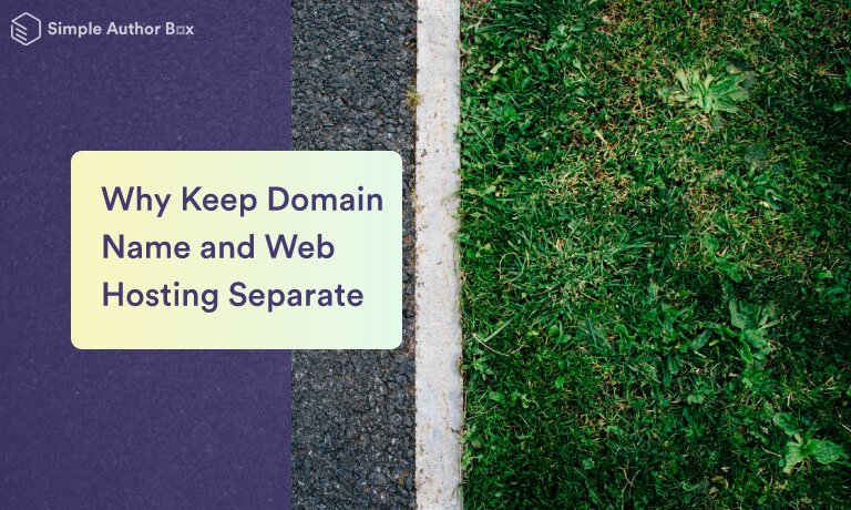 Reasons Why You Should Keep Your Domain Name and Web Hosting Separate