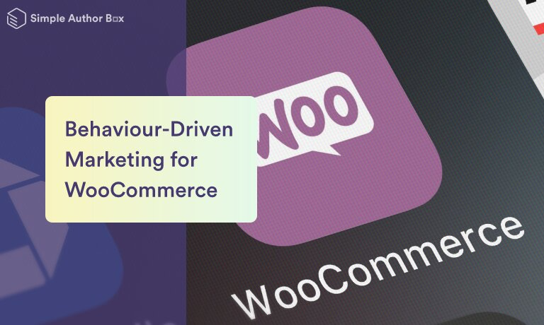 How to Get Started With Behaviour-Driven Marketing for WooCommerce