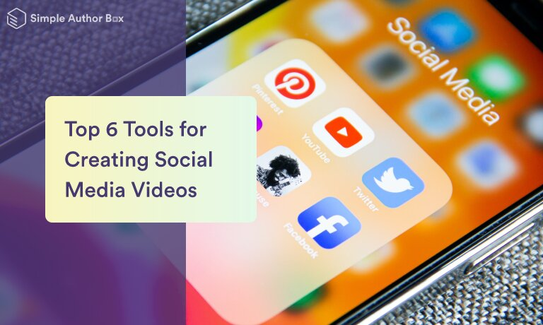Top 6 Tools for Creating Social Media Videos That Will Grab Attention in an Instant