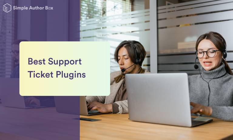 Best WordPress Support Ticket Plugins: Solve Your Customer's Problem Quickly and Efficiently