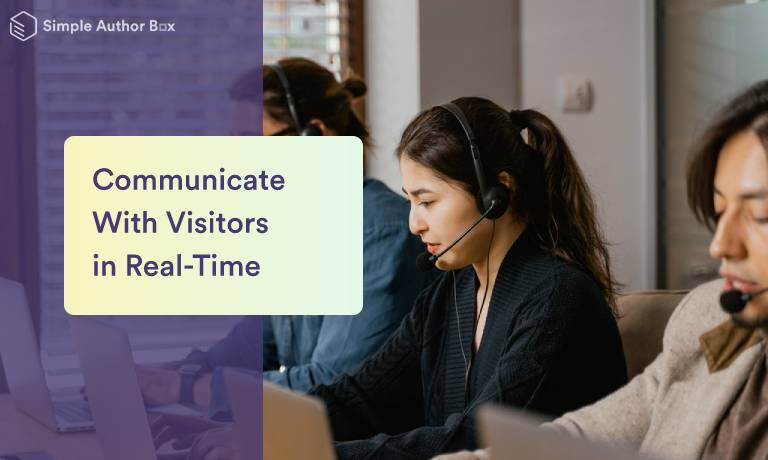 How to Communicate With Website Visitors in Real-Time to Increase Sales and Encourage Customer Retention