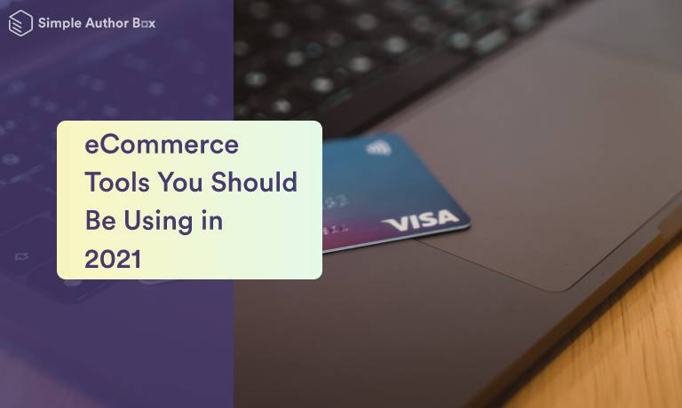 11 eCommerce Tools You Should Be Using in 2021 to Take Advantage of All the Benefits